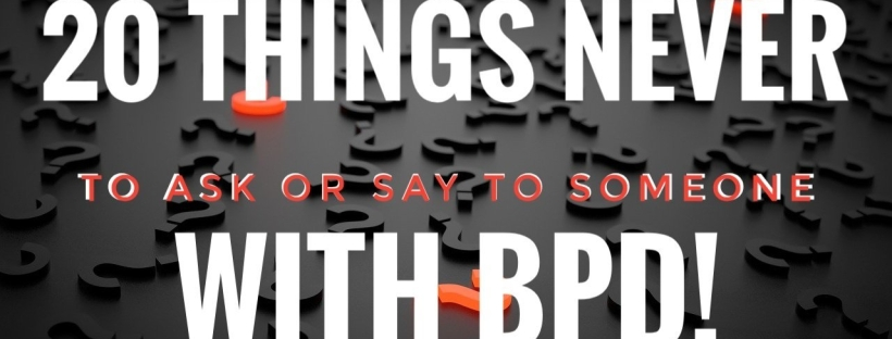 20 things to never say or ask somebody with BPD